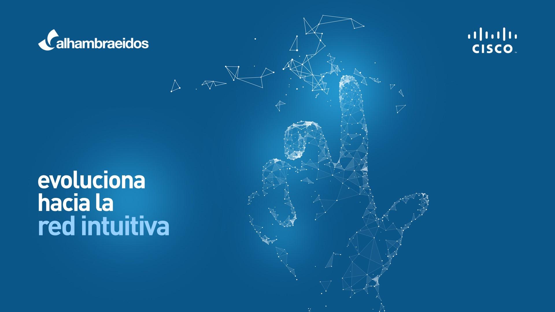 El asociado Alhambra-Eidos y Cisco lanzan una campaña para conocer nuevos retos de la Red en la transformación digital